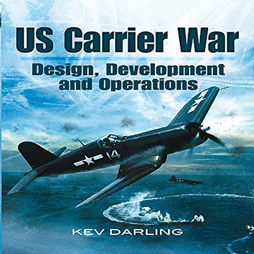U S CARRIER WAR: DESIGN, DEVELOPMENT AND OPERATIONS: Kev Darling