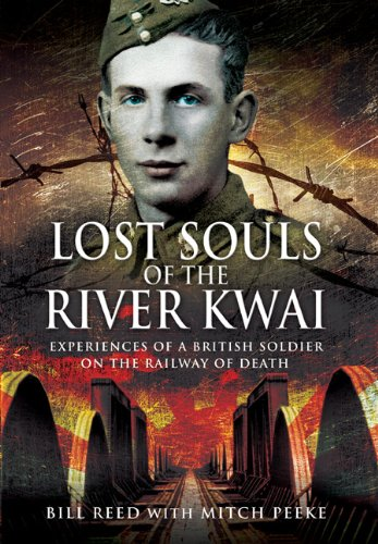 Lost Souls of the River Kwai: Experiences of a British Soldier on the Railway of Death: Read, Bill;...