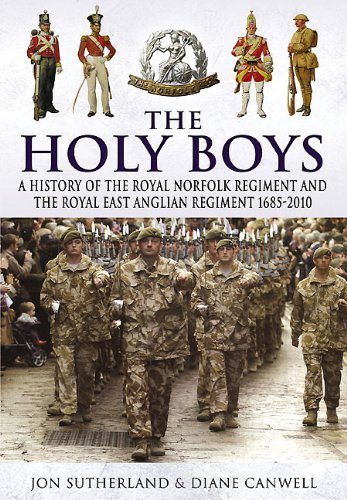 The Holy Boys : A History of the Royal Norfolk Regiment and the Royal East Anglian Regiment 1685-...