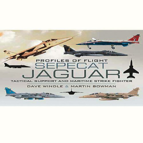 SEPECAT Jaguar: Tactical Support and Maritime Strike Fighter (Profiles of Flight Series)