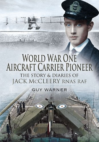 World War One Aircraft Carrier Pioneer, The Story & Diaries of Jack McCleery RNAS RAF