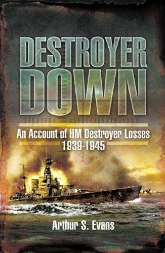 DESTROYER DOWN : An Account of HM Destroyer Losses 1939-1945: Evans, Arthur S