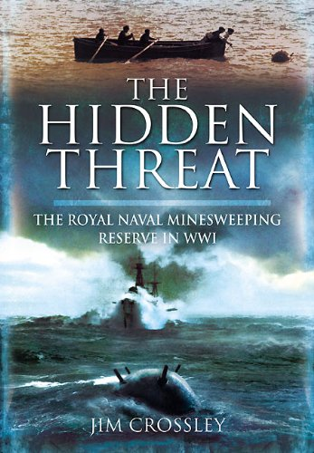 HIDDEN THREAT, THE: Mines and Minesweeping in WWI: Crossley, Jim