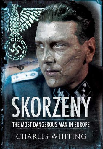 SKORZENY. ?The Most Dangerous Man in Europe.?