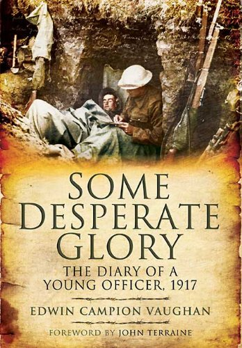 Some Desperate Glory: The Diary of a Young Officer 1917: Vaughan, Edwin Campion