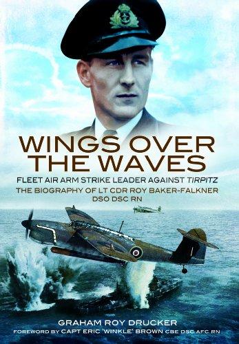 9781848843059: Wings over the Waves: Fleet Air Arm Strike Leader against Tirpitz, The Biography of Lt Cdr Roy Baker-Falkner DSO DSC RN