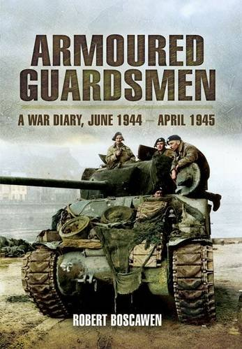 9781848843172: Armoured Guardsmen: A War Diary, June 1944 - April 1945
