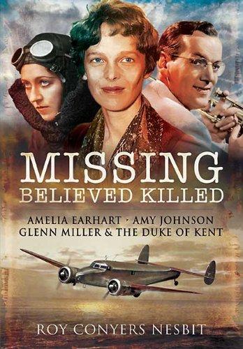 9781848843196: Missing: Believed Killed: Amelia Earhart, Amy Johnson, Glenn Miller and the Duke of Kent