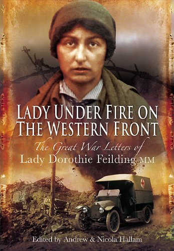 9781848843226: Lady Under Fire on the Western Front: The Great War Letters of Lady Dorothie Feilding MM