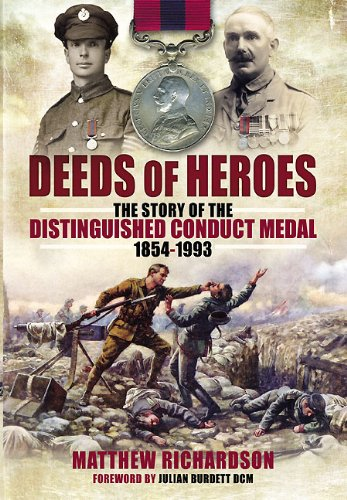 DEEDS OF HEROES: The Story of the Distinguished Conduct Medal 1854-1993: Richardson, Matthew
