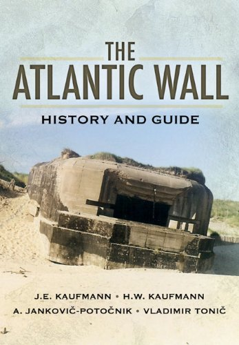 THE ATLANTIC WALL HISTORY AND GUIDE: J. E. and H. W. Kaufmann