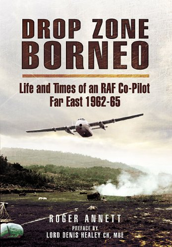 9781848844056: Drop Zone Borneo - The RAF Campaign 1963-65: 'The Most Successful Use of Armed Forces in the Twentieth Century'