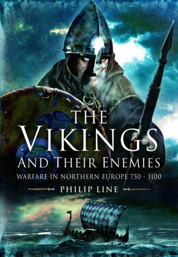 The Vikings and Their Enemies: Warfare in Northern Europe, 750-1100: Philip Line