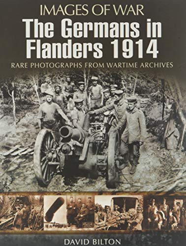 The Germans in Flanders 1914 (Images of War): Bilton, David