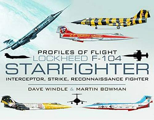 Profiles of Flight: Lockheed F-104 Starfighter: Interceptor/ Strike/ Reconnaissance Fighter: Windle...