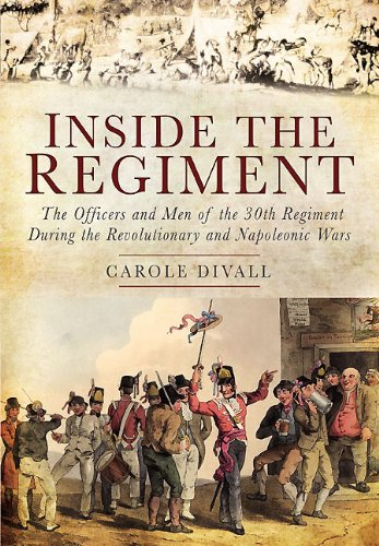 INSIDE THE REGIMENT. The Officers and Men of the 30th Regiment During the Revolutionary and Napol...