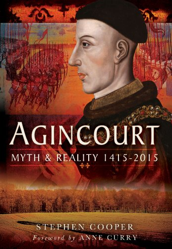 Agincourt: Myth and Reality 1415-2015: Cooper, Stephen