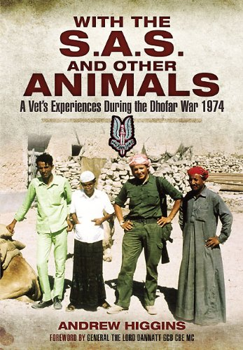 WITH THE SAS AND OTHER ANIMALS: A Vet's Experiences During the Dhofar War 1974: Higgins, ...