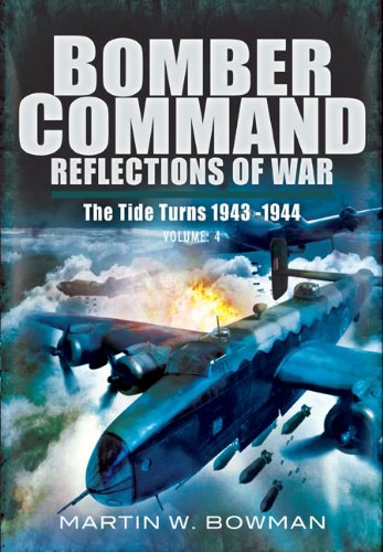 BOMBER COMMAND REFLECTIONS OF WAR Volume 4 - The Tide Turns 1943 -1944: Martin Bowman