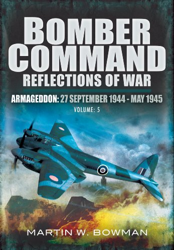 9781848844964: Bomber Command. Volume 5: Armageddon, 27 September 1944 - May 1945 (RAF Bomber Command: Reflections of War)