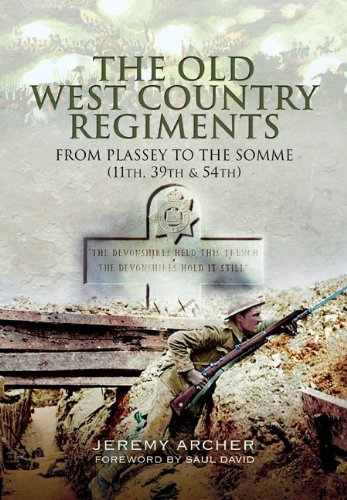 THE OLD WEST COUNTRY REGIMENTS : FROM PLASSEY TO THE SOMME (11TH, 39TH & 54TH): Archer, Jeremy ...