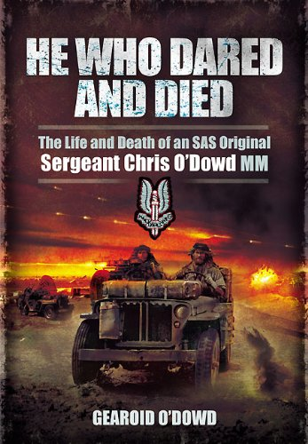 He Who Dared and Died: The Life and Death of a SAS Original, Sergeant Chris O?Dowd, MM: Gearoid ...
