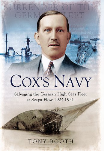 Coxs Navy: Salvaging the German High Seas Fleet at Scapa Flow 1924-1931: Booth, Tony