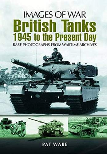 9781848845664: British Tanks: 1945 to the Present Day: Rare Photographs From Wartime Archives