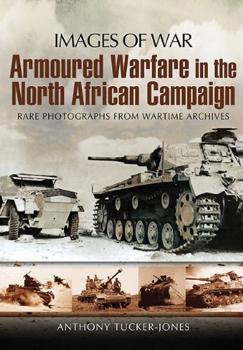 ARMOURED WARFARE IN THE NORTH AFRICAN CAMPAIGN (Images of War): Tucker-Jones, Anthony