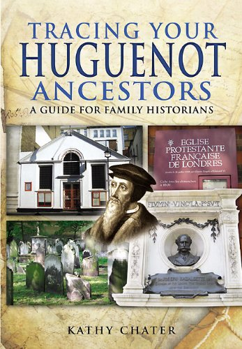 TRACING YOUR HUGUENOT ANCESTORS: A Guide for Family Historians: Chater, Kathy