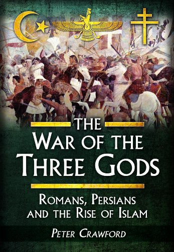 9781848846128: The War of the Three Gods: Romans, Persians and the Rise of Islam