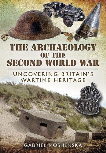 9781848846418: The Archaeology of the Second World War: Uncovering Britain's Wartime Heritage