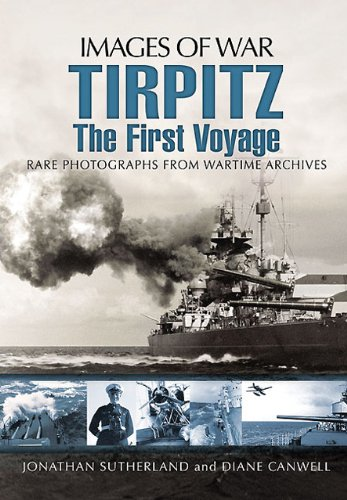 TIRPITZ: The First Voyage (Images of War): Sutherland, Jonathan; Canwell, Diane