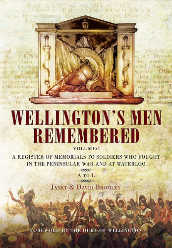 Wellington's Men Remembered: A to L Volume 1: A Register of Memorials to Soldiers Who Fought in t...