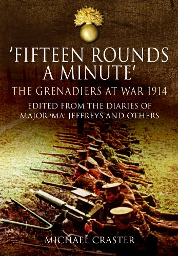9781848846852: Fifteen Rounds a Minute: The Grenadiers at War, August to December 1914, Edited from Diaries and Letters of Major 'Ma' Jeffreys and Others