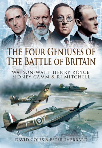 9781848847590: The Four Geniuses of the Battle of Britain: Watson-Watt, Henry Royce, Sydney Camm and RJ Mitchell