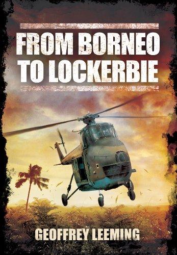 From Borneo to Lockerbie: Memoirs of an RAF Helicopter Pilot: Leeming, Geoffrey