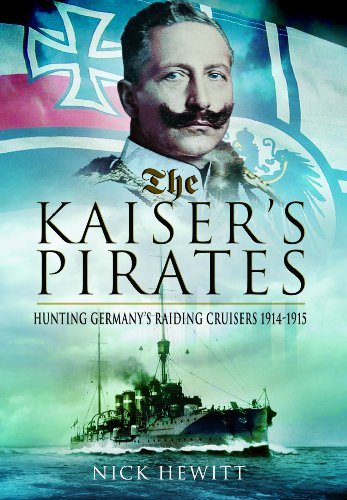 9781848847736: The Kaiser's Pirates: Hunting Germany's Raiding Cruisers 1914-1915