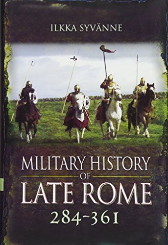 Military History of Late Rome 284-361: Ilkka Syvanne