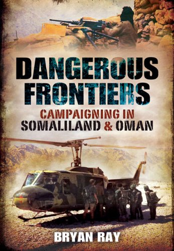 9781848848573: Dangerous Frontiers: Campaigning in Somaliland and Oman