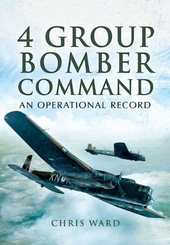 4 GROUP BOMBER COMMAND: An Operational Record: Chris Ward