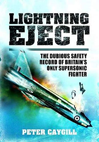 Lightning Eject: The Dubious Safety Record of Britain's Only Supersonic Fighter (1848848854) by Peter Caygill