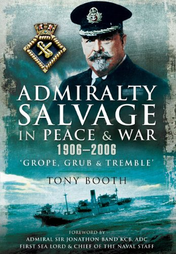 ADMIRALTY SALVAGE IN PEACE AND WAR 1906-2006: 'Grope, Grub and Tremble': Booth, Tony