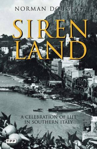 Siren Land : A Celebration of Life: Norman Douglas