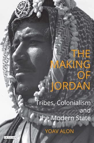 Making of Jordan, The 9781848850132 At the beginning of the 20th Century Jordan, like much of the Middle East, was a loose collection of tribes. By the time of its independ