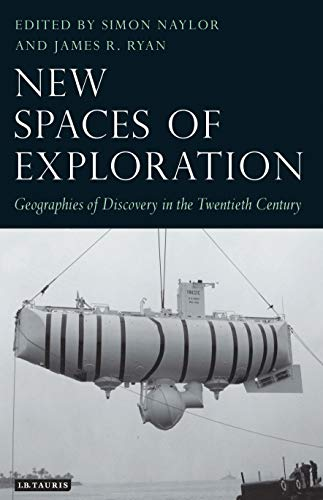 9781848850163: New Spaces of Exploration: Geographies of Discovery in the Twentieth Century (Tauris Historical Geography)