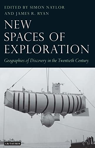 9781848850170: New Spaces of Exploration: Geographies of Discovery in the Twentieth Century (Tauris Historical Geography)