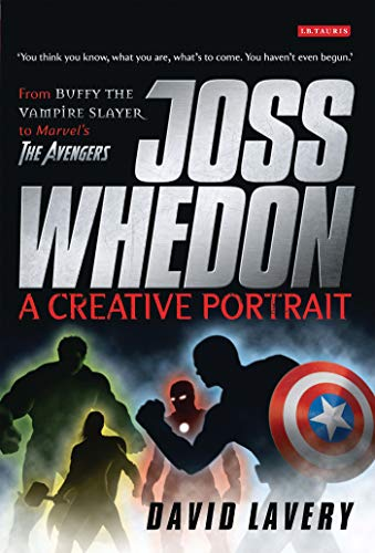 9781848850309: Joss Whedon, A Creative Portrait: From Buffy the Vampire Slayer to Marvel's The Avengers