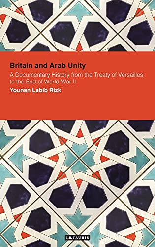 9781848850590: Britain and Arab Unity: A Documentary History from the Treaty of Versailles to the End of World War II (Contemp. Arab Scholarship in the Social Sciences)
