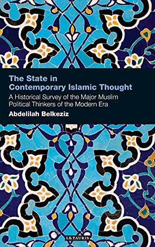 The State in Contemporary Islamic Thought: A Historical Survey of the Major Muslim Political ...